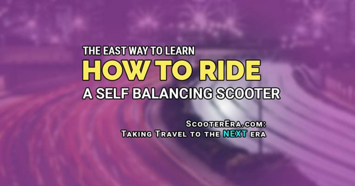 How To Ride A Self Balancing Scooter