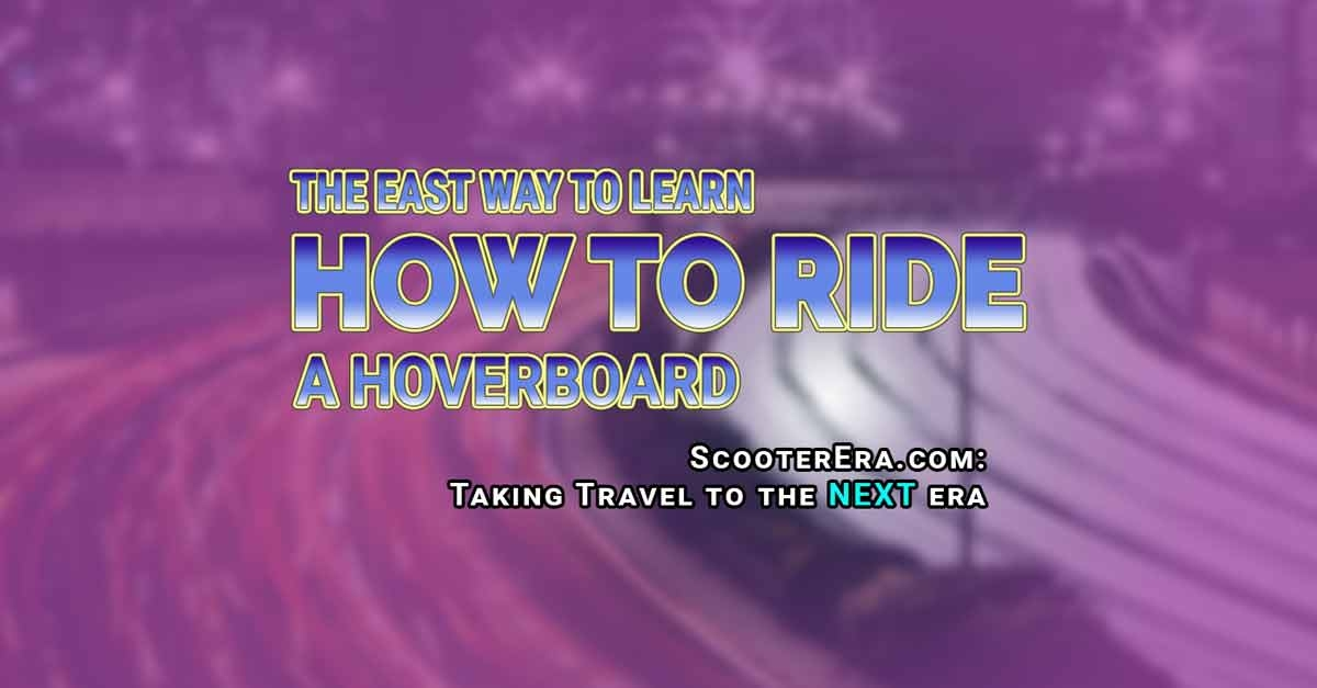 Learn How to Ride a Hoverboard The Easy Way