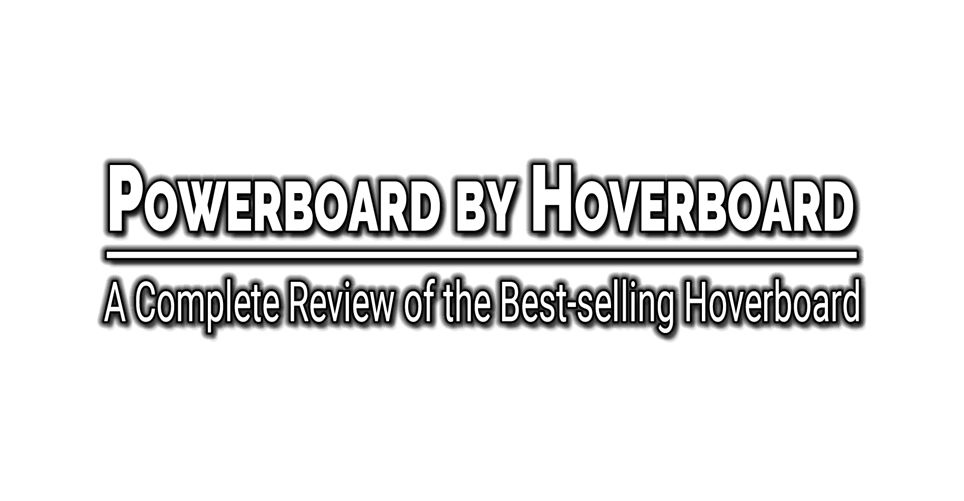 Powerboard By Hoverboard The Complete Review